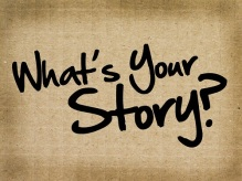 What's Your Story, Experience, Life